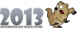Groundhog Day Resolutions 2013: Kick Off!